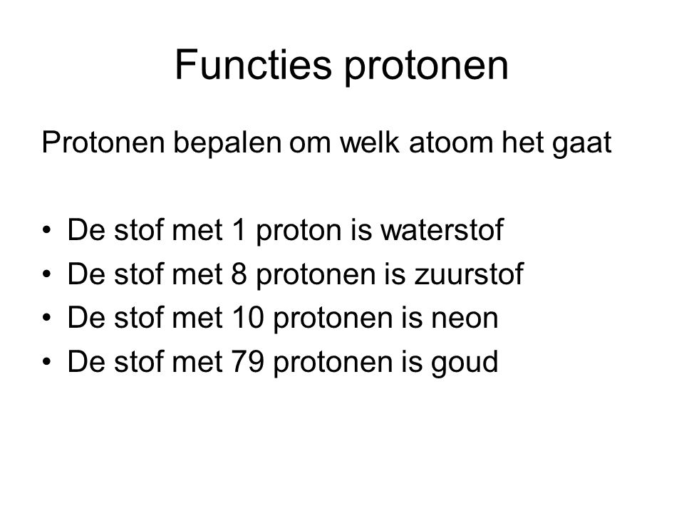 Functies protonen Protonen bepalen om welk atoom het gaat