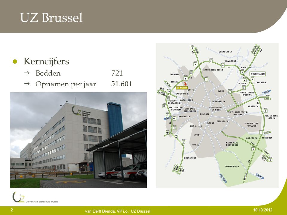 UZ Brussel Kerncijfers Bedden 721 Opnamen per jaar 51.601 10.10.2012