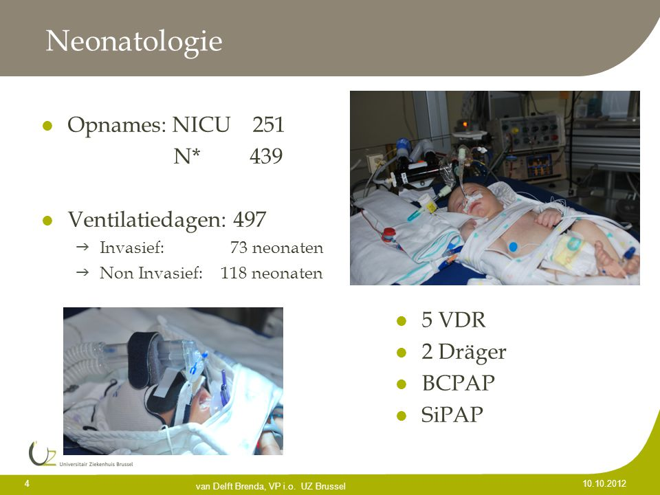 Neonatologie Opnames: NICU 251 Ventilatiedagen: 497 5 VDR 2 Dräger