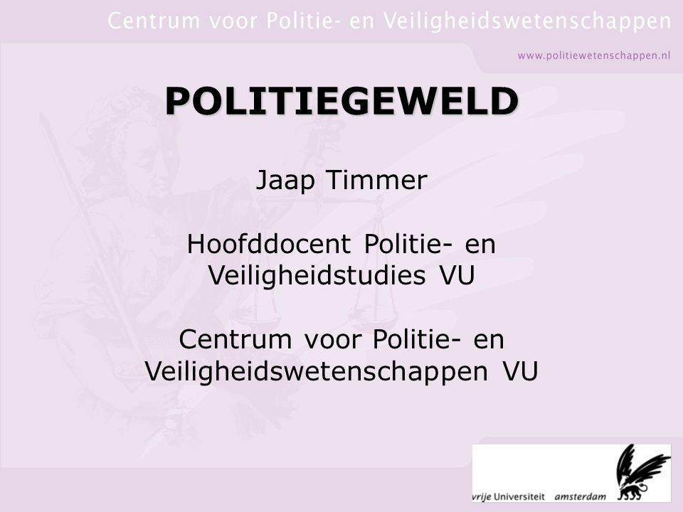 POLITIEGEWELD Jaap Timmer Hoofddocent Politie- en Veiligheidstudies VU