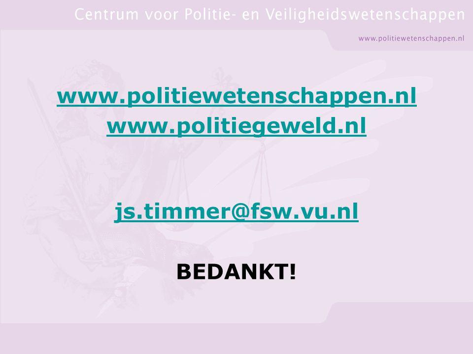 www.politiewetenschappen.nl www.politiegeweld.nl js.timmer@fsw.vu.nl BEDANKT!