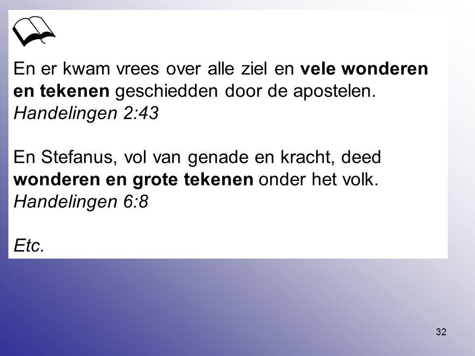 En er kwam vrees over alle ziel en vele wonderen en tekenen geschiedden door de apostelen.
