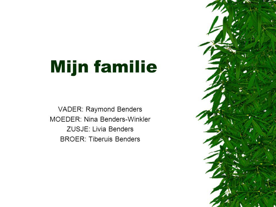 Mijn familie VADER: Raymond Benders MOEDER: Nina Benders-Winkler