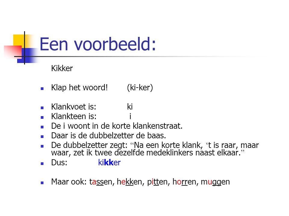 Een voorbeeld: Kikker Klap het woord! (ki-ker) Klankvoet is: ki