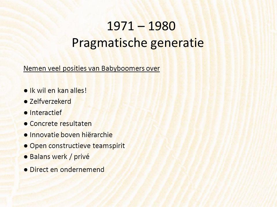 1971 – 1980 Pragmatische generatie