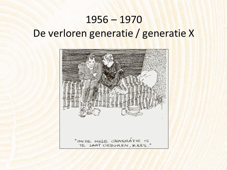 1956 – 1970 De verloren generatie / generatie X