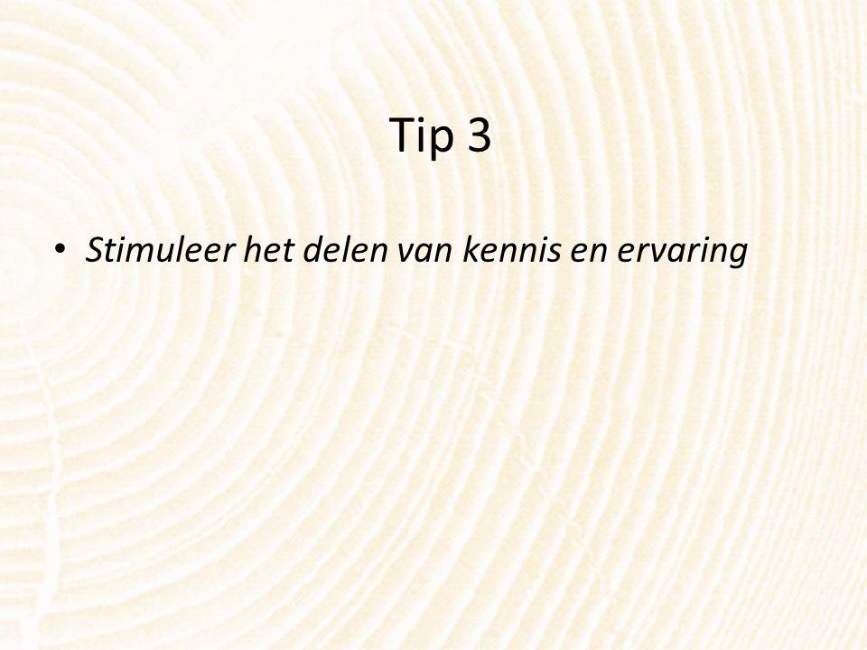 Tip 3 Stimuleer het delen van kennis en ervaring