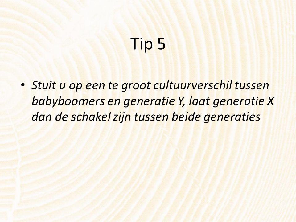 Tip 5 Stuit u op een te groot cultuurverschil tussen babyboomers en generatie Y, laat generatie X dan de schakel zijn tussen beide generaties.