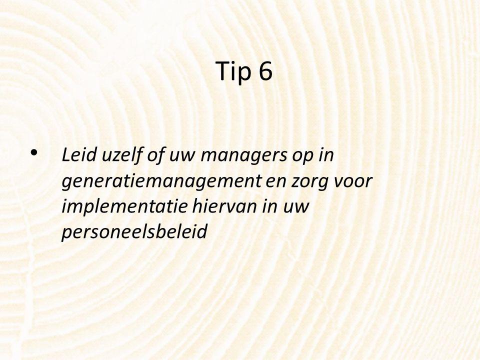 Tip 6 Leid uzelf of uw managers op in generatiemanagement en zorg voor implementatie hiervan in uw personeelsbeleid.