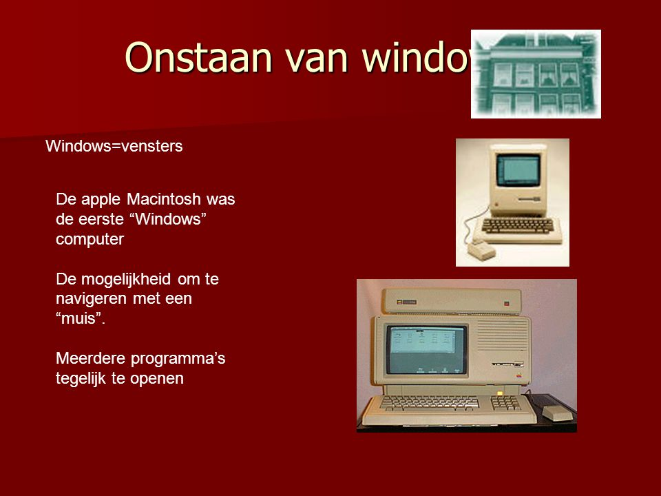 Onstaan van windows Windows=vensters