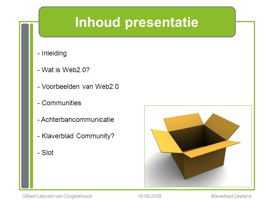 Inhoud presentatie - Inleiding - Wat is Web2.0 - Voorbeelden van Web2.0 - Communities - Achterbancommunicatie - Klaverblad Community - Slot.
