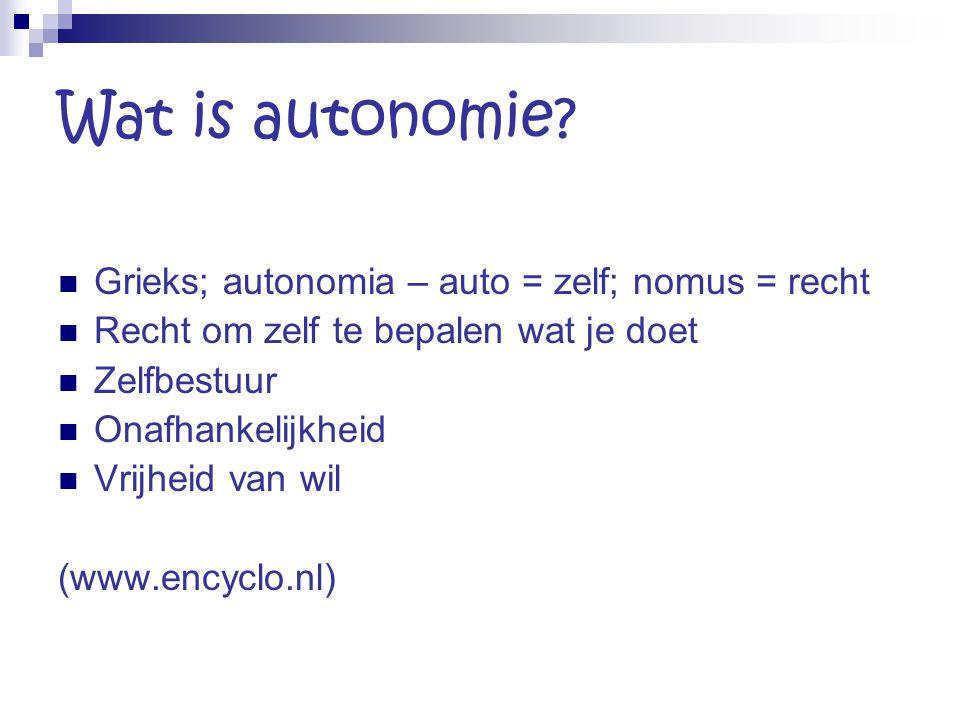 Wat is autonomie Grieks; autonomia – auto = zelf; nomus = recht