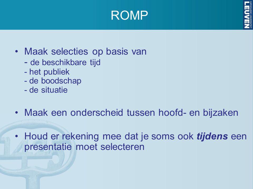 ROMP Maak selecties op basis van - de beschikbare tijd - het publiek - de boodschap - de situatie.