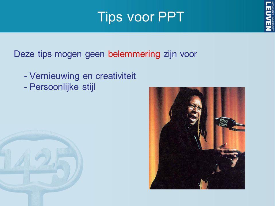 Tips voor PPT Deze tips mogen geen belemmering zijn voor - Vernieuwing en creativiteit - Persoonlijke stijl.