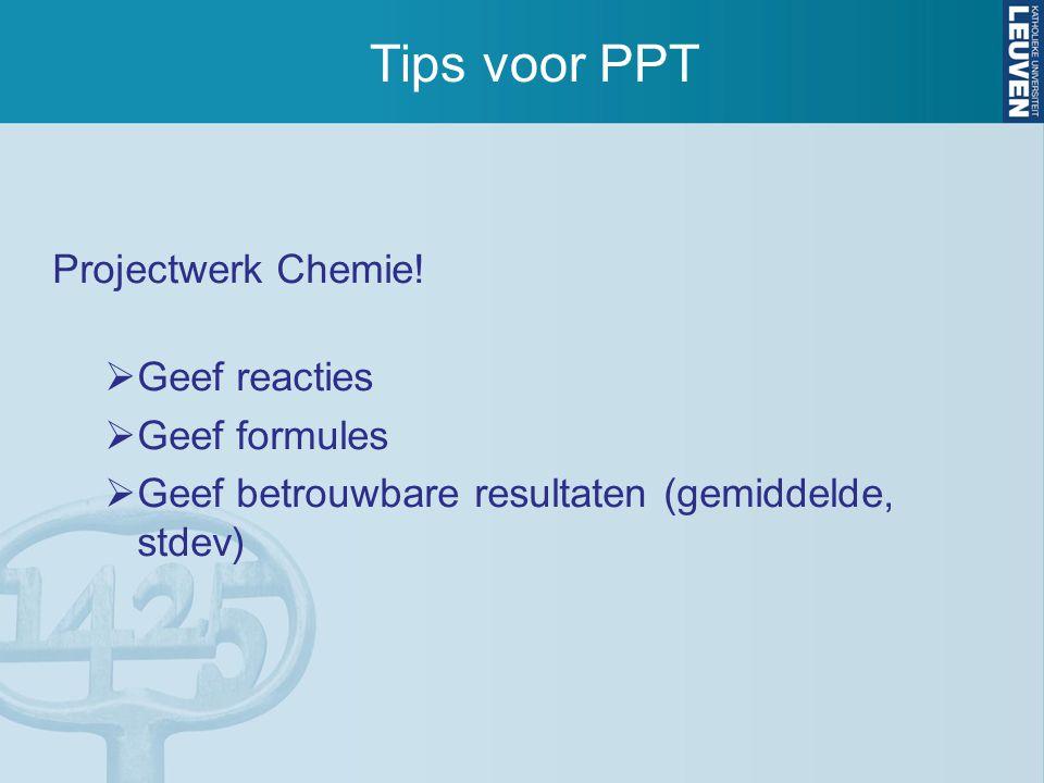 Tips voor PPT Projectwerk Chemie! Geef reacties Geef formules