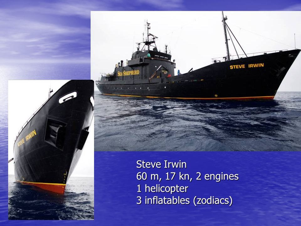 Steve Irwin 60 m, 17 kn, 2 engines 1 helicopter 3 inflatables (zodiacs)