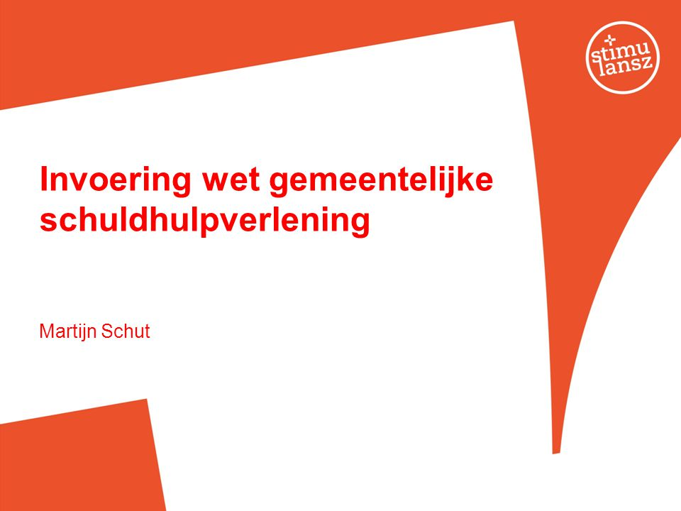Invoering wet gemeentelijke schuldhulpverlening Martijn Schut