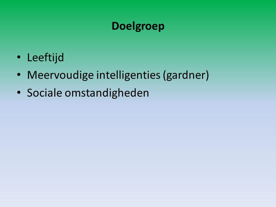 Doelgroep Leeftijd Meervoudige intelligenties (gardner) Sociale omstandigheden