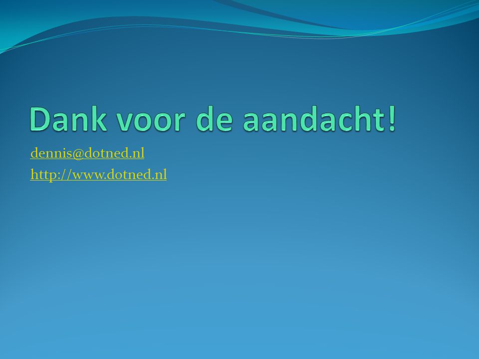 Dank voor de aandacht! dennis@dotned.nl http://www.dotned.nl