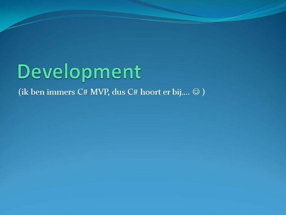 Development (ik ben immers C# MVP, dus C# hoort er bij….  )