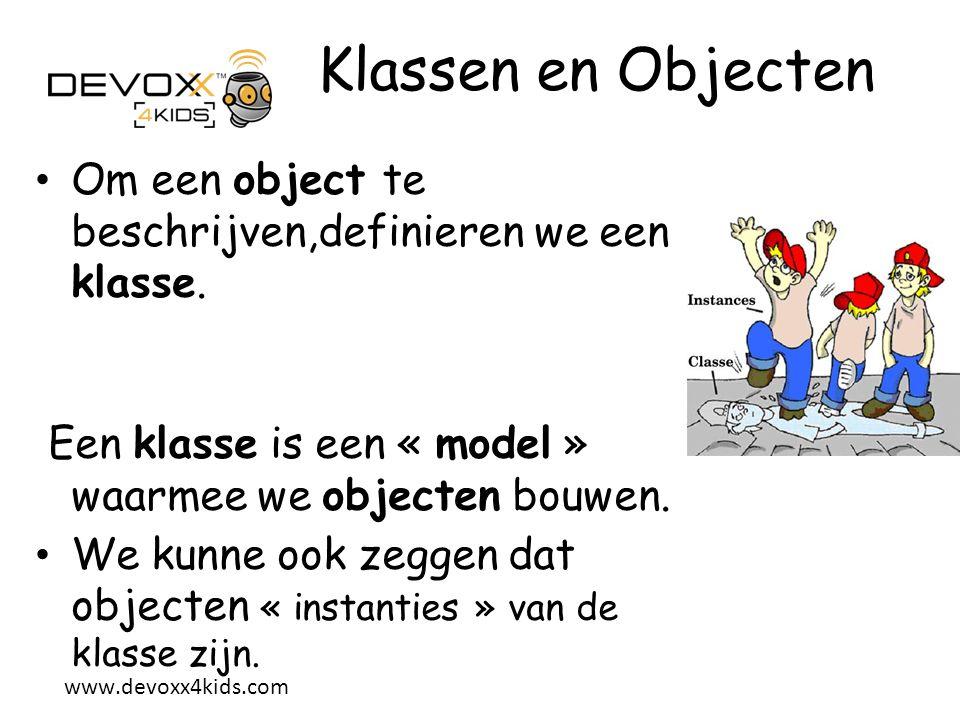 Klassen en Objecten Om een object te beschrijven,definieren we een klasse. Een klasse is een « model » waarmee we objecten bouwen.
