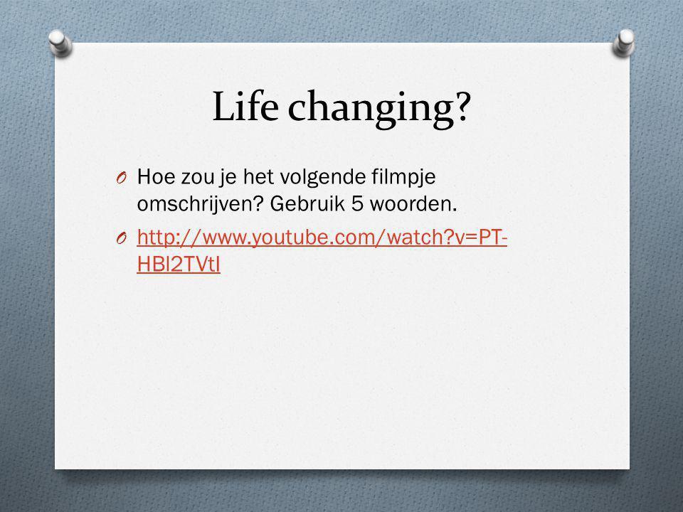 Life changing. Hoe zou je het volgende filmpje omschrijven.