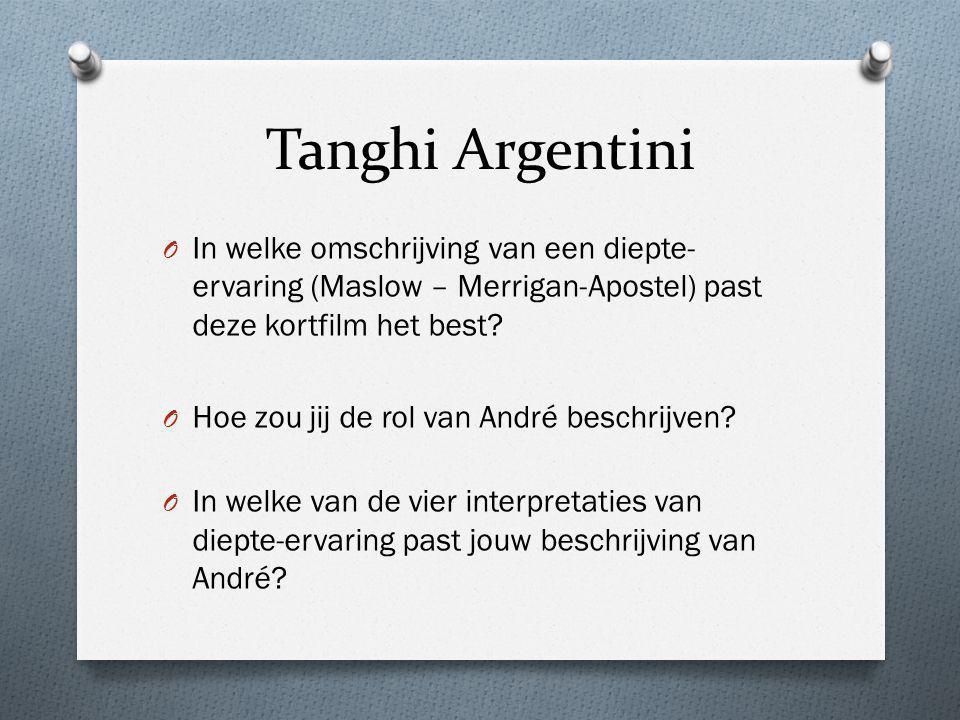 Tanghi Argentini In welke omschrijving van een diepte-ervaring (Maslow – Merrigan-Apostel) past deze kortfilm het best