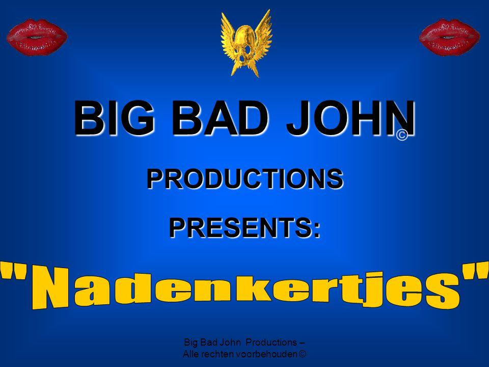 Big Bad John Productions – Alle rechten voorbehouden ©