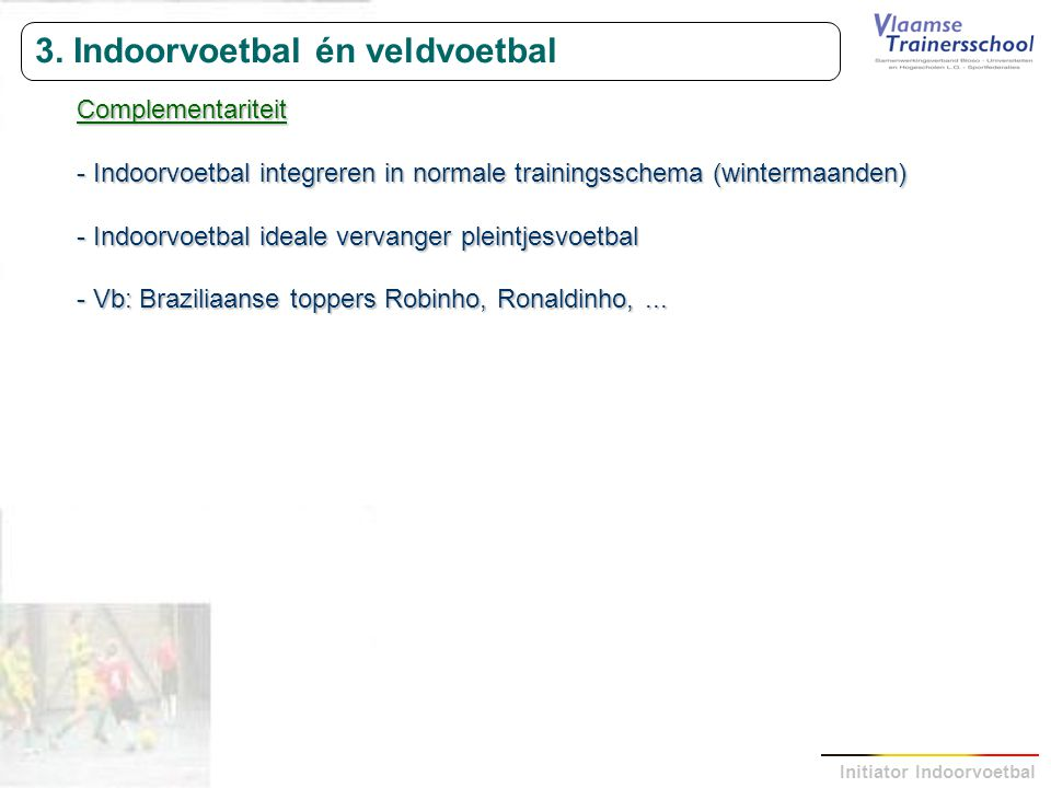 3. Indoorvoetbal én veldvoetbal
