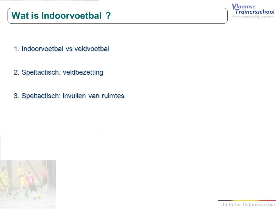 Wat is Indoorvoetbal 1. Indoorvoetbal vs veldvoetbal