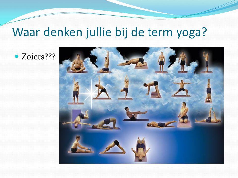 Waar denken jullie bij de term yoga