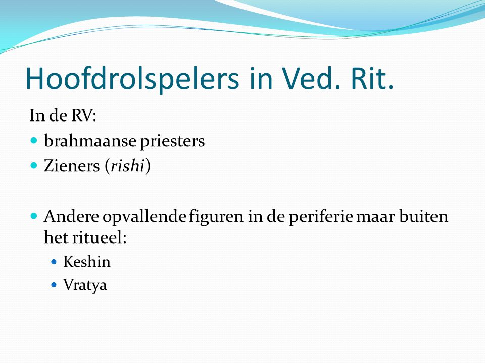 Hoofdrolspelers in Ved. Rit.