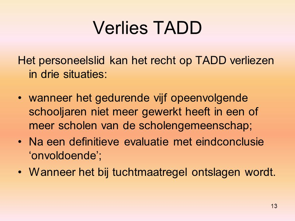 Verlies TADD Het personeelslid kan het recht op TADD verliezen in drie situaties: