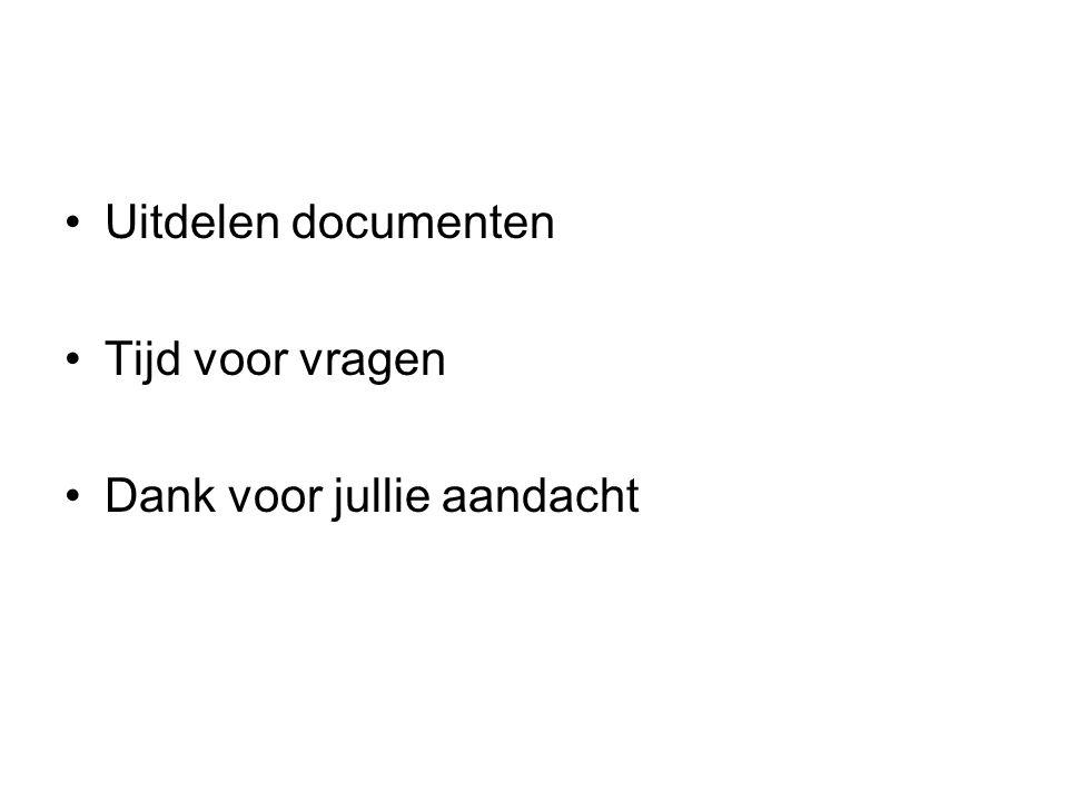 Uitdelen documenten Tijd voor vragen Dank voor jullie aandacht