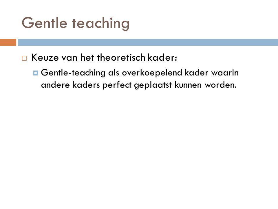 Gentle teaching Keuze van het theoretisch kader: