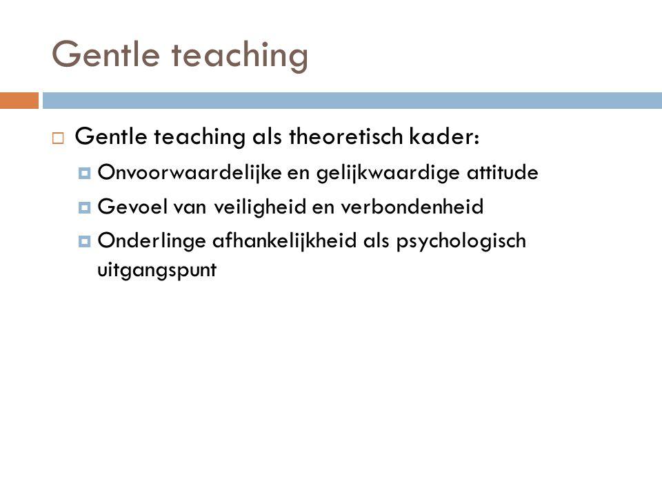 Gentle teaching Gentle teaching als theoretisch kader: