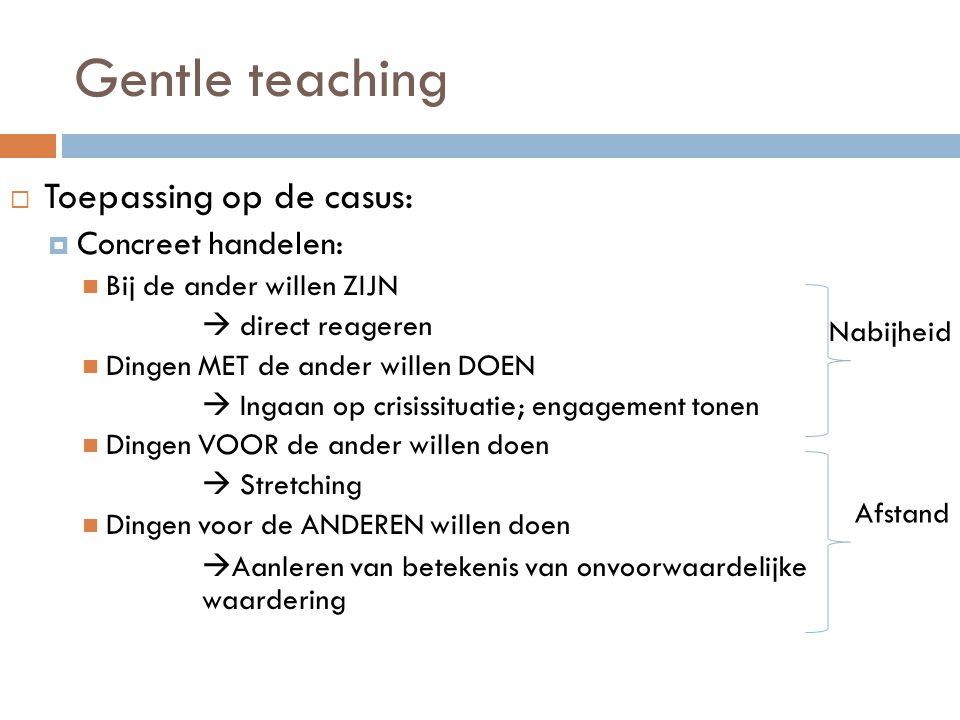Gentle teaching Toepassing op de casus: Concreet handelen: