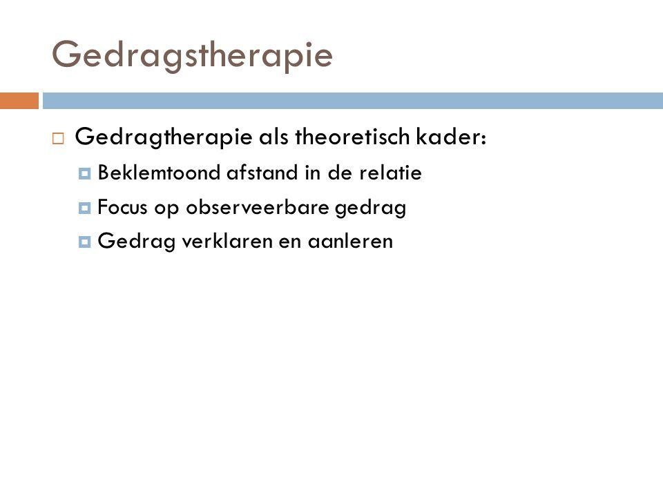 Gedragstherapie Gedragtherapie als theoretisch kader: