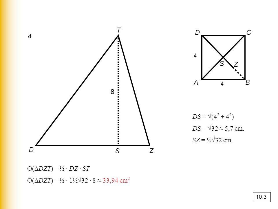S Z T D C d A B 8 DS = √(42 + 42) DS = √32 ≈ 5,7 cm. SZ = ½√32 cm. D S
