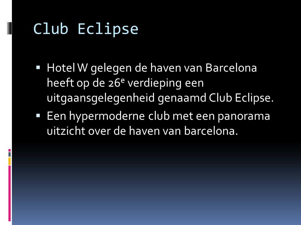 Club Eclipse Hotel W gelegen de haven van Barcelona heeft op de 26e verdieping een uitgaansgelegenheid genaamd Club Eclipse.