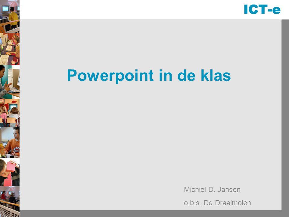 Powerpoint in de klas Michiel D. Jansen o.b.s. De Draaimolen