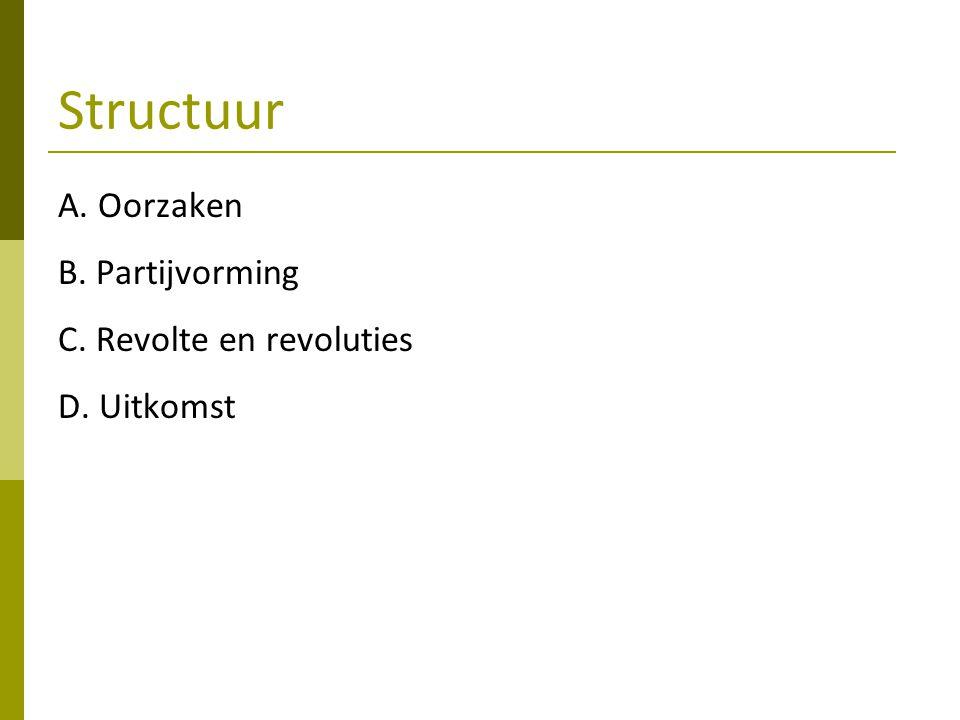 Structuur A. Oorzaken B. Partijvorming C. Revolte en revoluties
