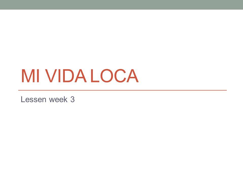 Mi vida loca Lessen week 3