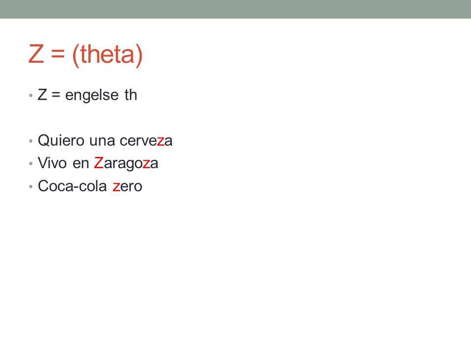 Z = (theta) Z = engelse th Quiero una cerveza Vivo en Zaragoza