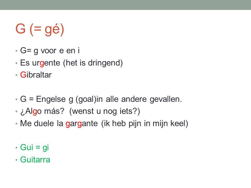 G (= gé) G= g voor e en i Es urgente (het is dringend) Gibraltar