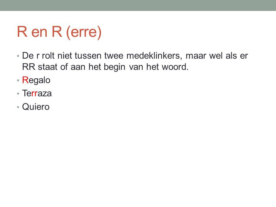 R en R (erre) De r rolt niet tussen twee medeklinkers, maar wel als er RR staat of aan het begin van het woord.