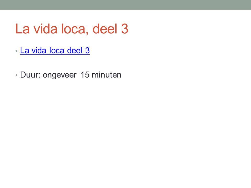 La vida loca, deel 3 La vida loca deel 3 Duur: ongeveer 15 minuten