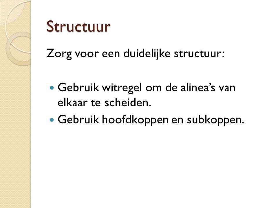Structuur Zorg voor een duidelijke structuur:
