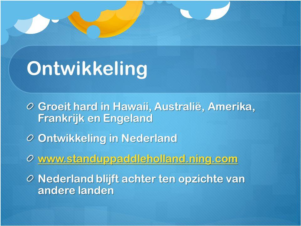 Ontwikkeling Groeit hard in Hawaii, Australië, Amerika, Frankrijk en Engeland. Ontwikkeling in Nederland.