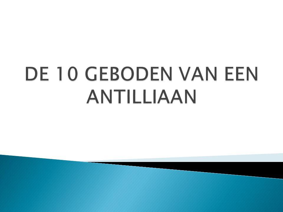 DE 10 GEBODEN VAN EEN ANTILLIAAN